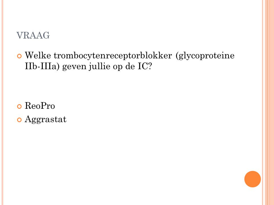vraag Welke trombocytenreceptorblokker (glycoproteine IIb-IIIa) geven jullie op de IC.