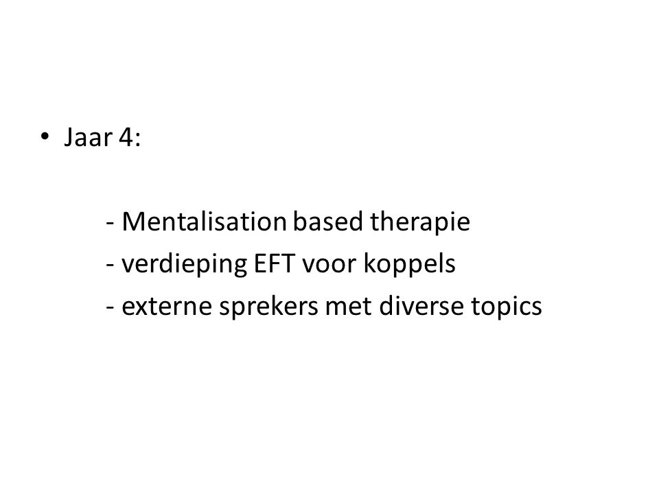 Jaar 4: - Mentalisation based therapie. - verdieping EFT voor koppels.