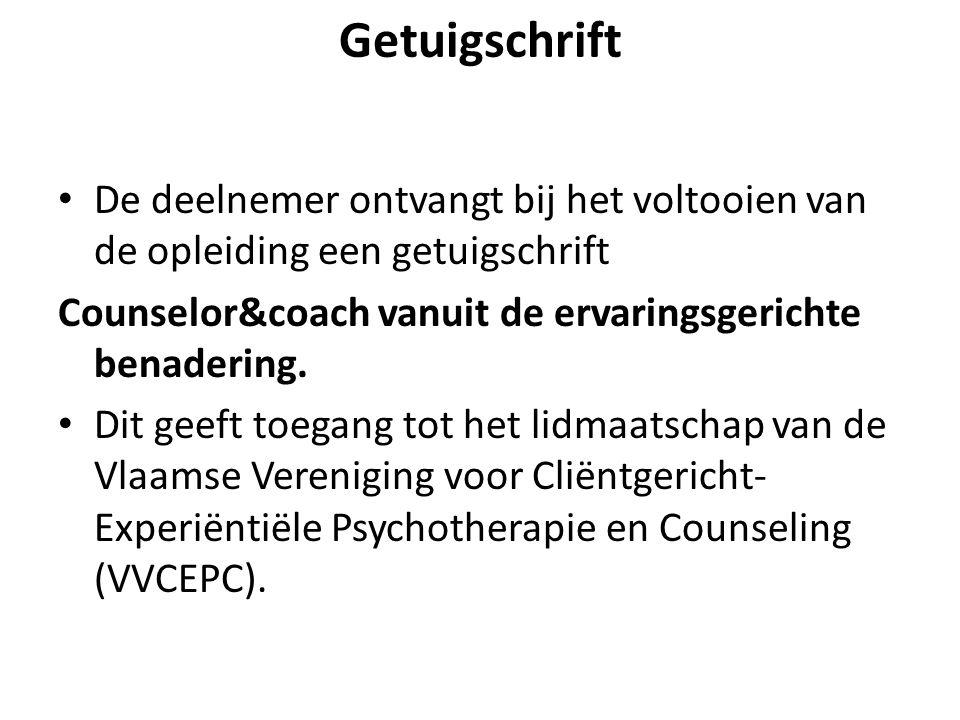Getuigschrift De deelnemer ontvangt bij het voltooien van de opleiding een getuigschrift. Counselor&coach vanuit de ervaringsgerichte benadering.