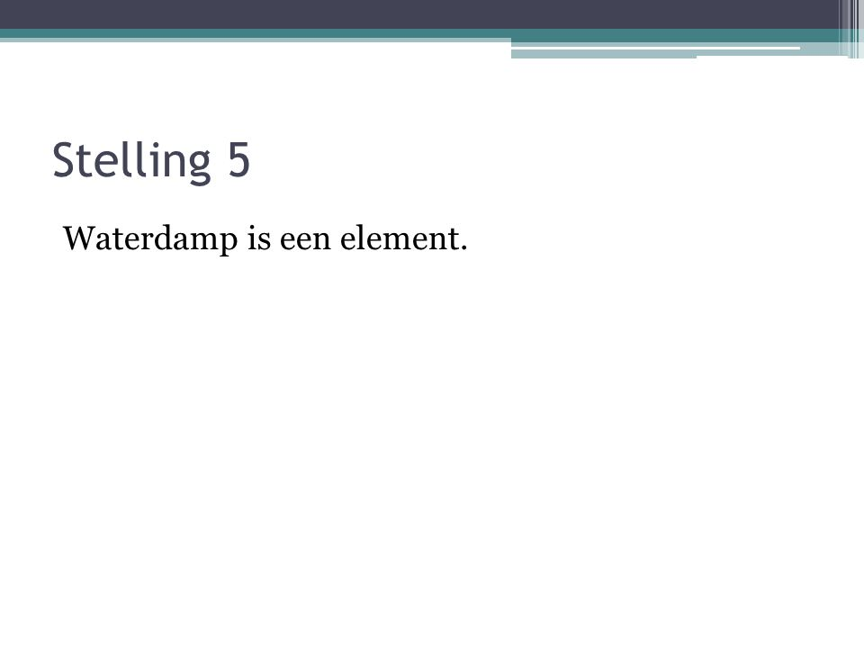 Stelling 5 Waterdamp is een element.
