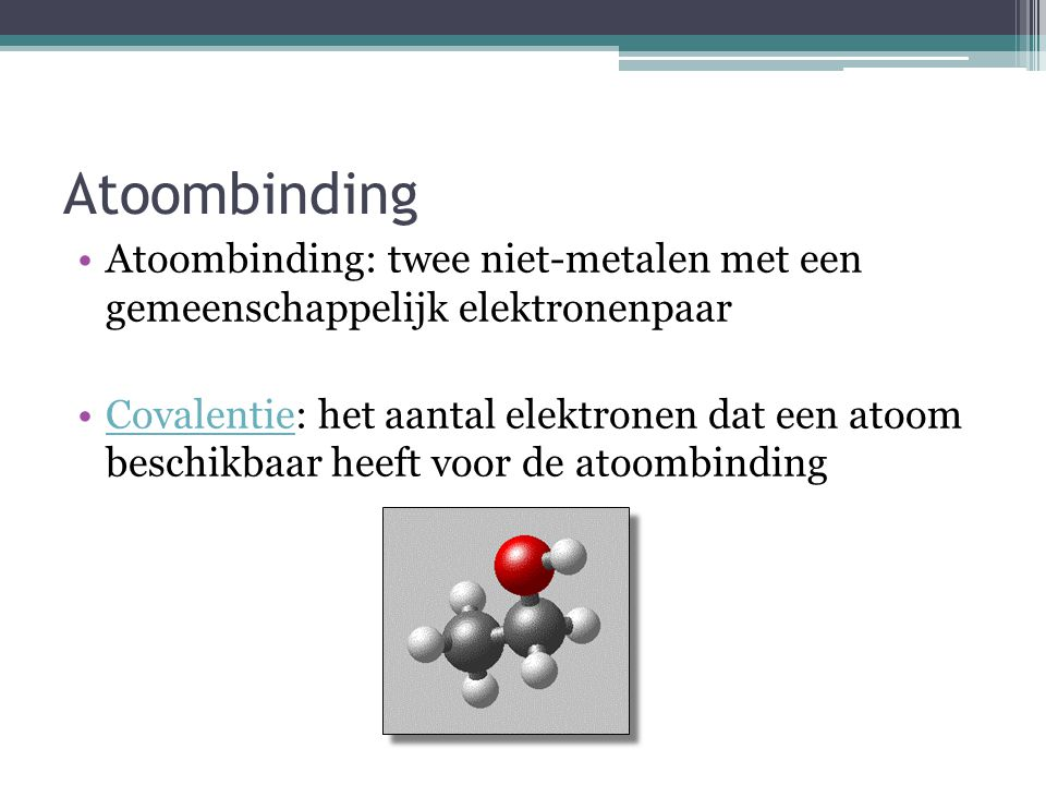 Atoombinding Atoombinding: twee niet-metalen met een gemeenschappelijk elektronenpaar.