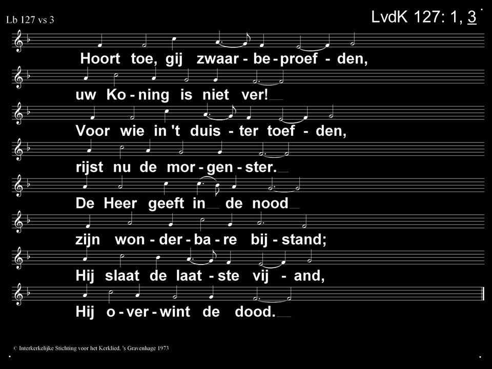 . LvdK 127: 1, 3 . .