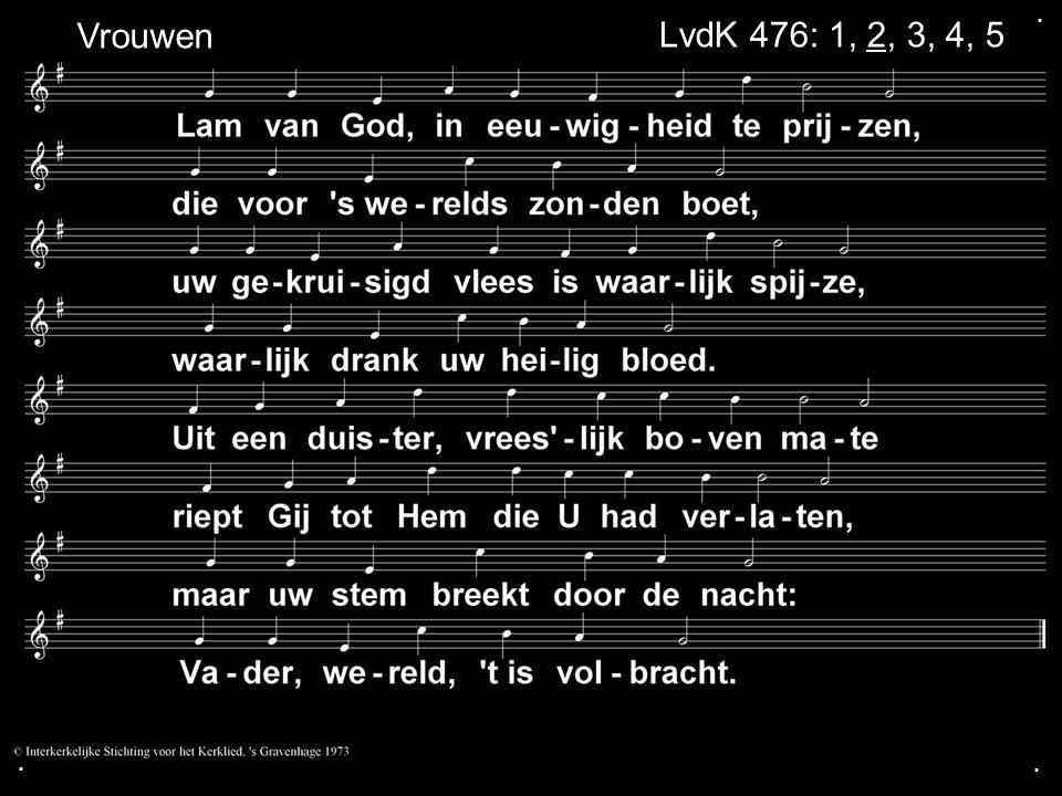 . Vrouwen LvdK 476: 1, 2, 3, 4, 5 . .