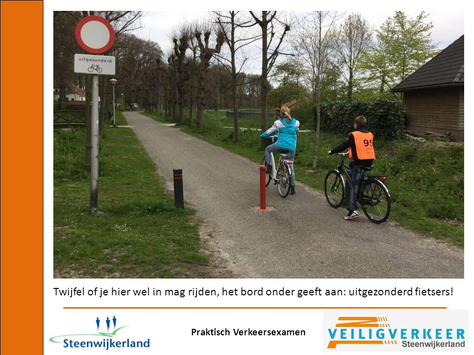 Twijfel of je hier wel in mag rijden, het bord onder geeft aan: uitgezonderd fietsers!