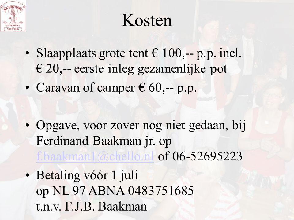 Kosten Slaapplaats grote tent € 100,-- p.p. incl. € 20,-- eerste inleg gezamenlijke pot. Caravan of camper € 60,-- p.p.