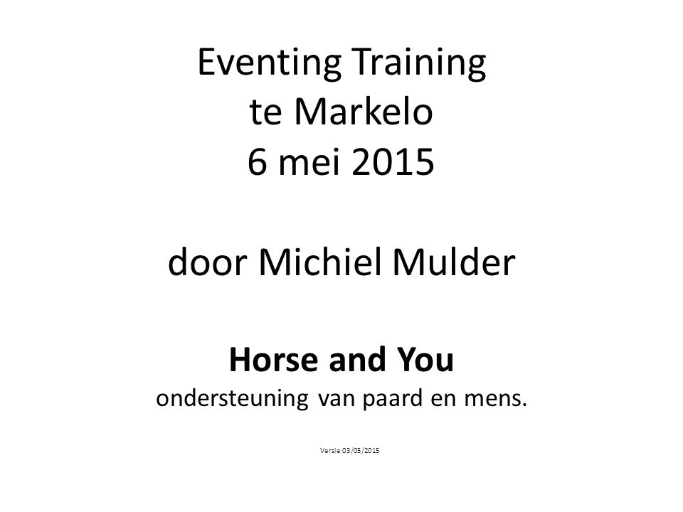 Eventing Training te Markelo 6 mei 2015 door Michiel Mulder Horse and You ondersteuning van paard en mens.