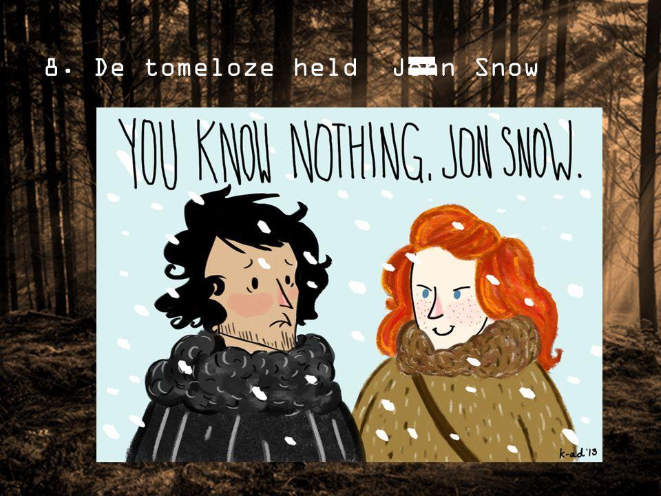 8. De tomeloze held John Snow