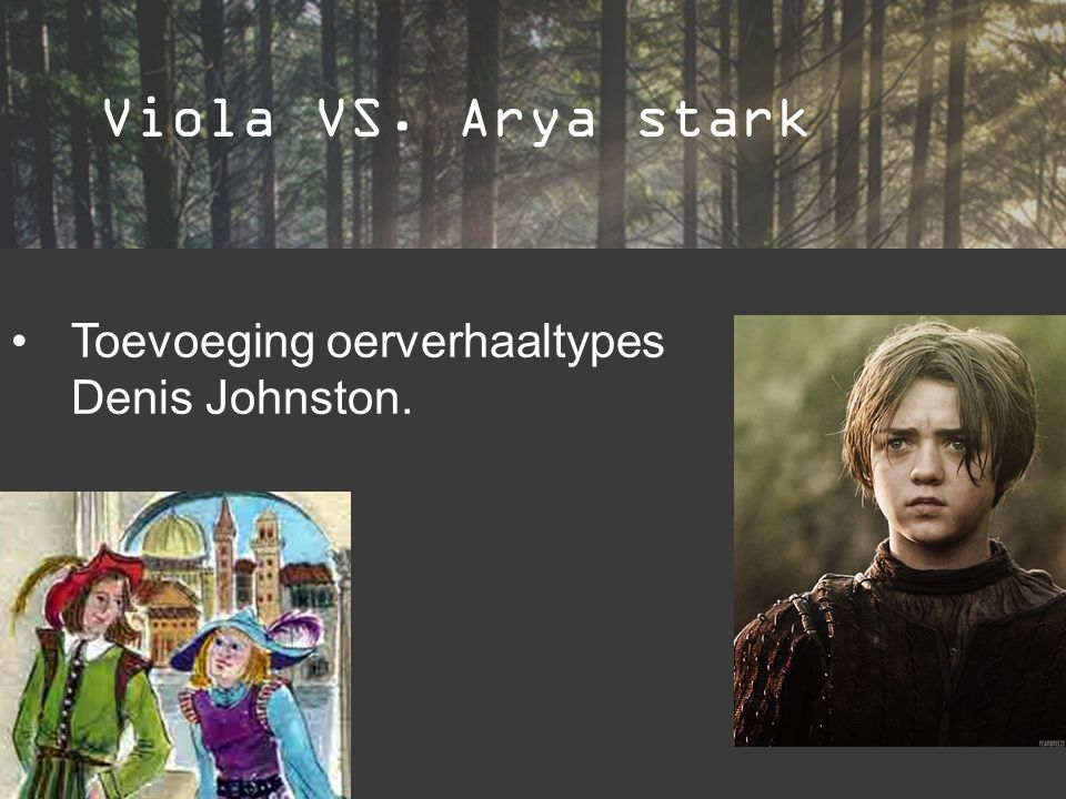 Viola VS. Arya stark Toevoeging oerverhaaltypes Denis Johnston. vv