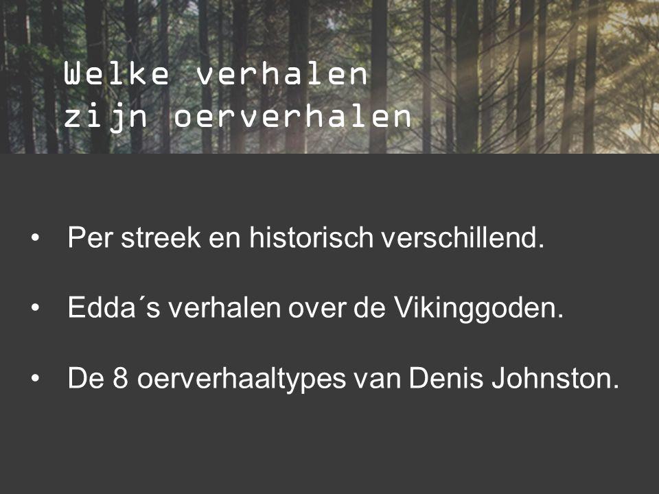 Welke verhalen zijn oerverhalen Per streek en historisch verschillend.