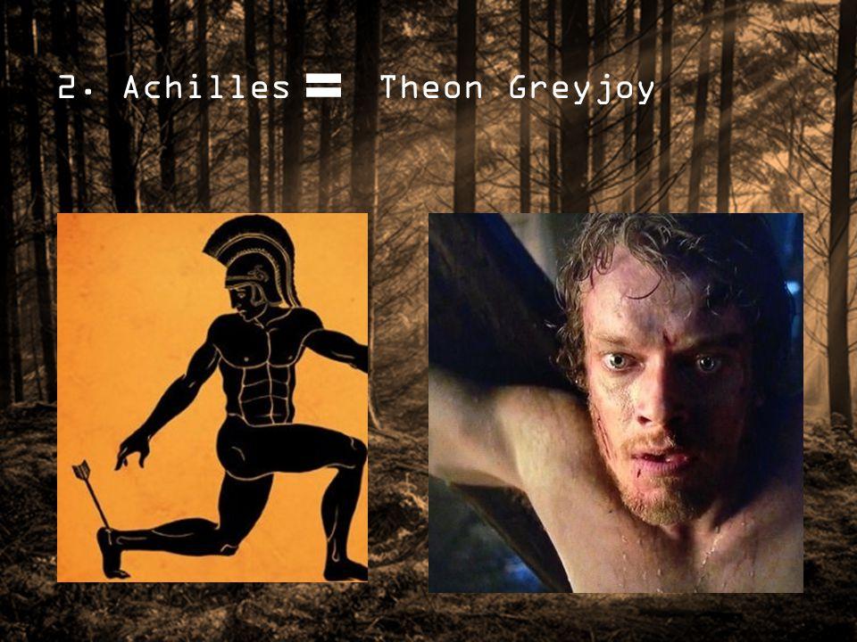 2. Achilles Theon Greyjoy