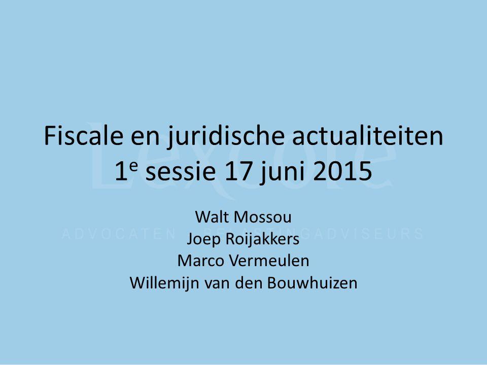 Fiscale en juridische actualiteiten 1e sessie 17 juni 2015