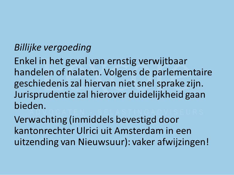 Billijke vergoeding Enkel in het geval van ernstig verwijtbaar handelen of nalaten.