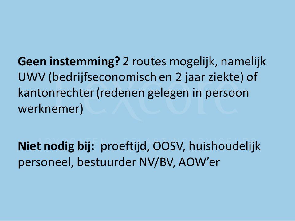 Geen instemming 2 routes mogelijk, namelijk UWV (bedrijfseconomisch en 2 jaar ziekte) of kantonrechter (redenen gelegen in persoon werknemer)