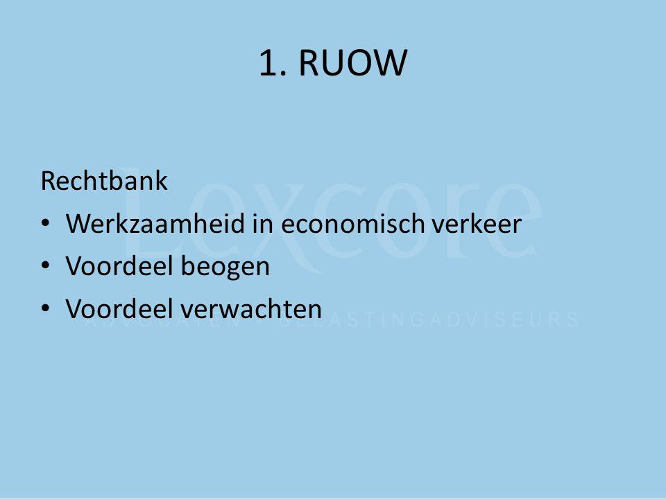 1. RUOW Rechtbank Werkzaamheid in economisch verkeer Voordeel beogen
