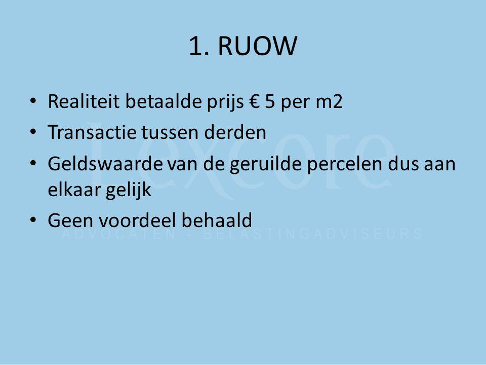 1. RUOW Realiteit betaalde prijs € 5 per m2 Transactie tussen derden
