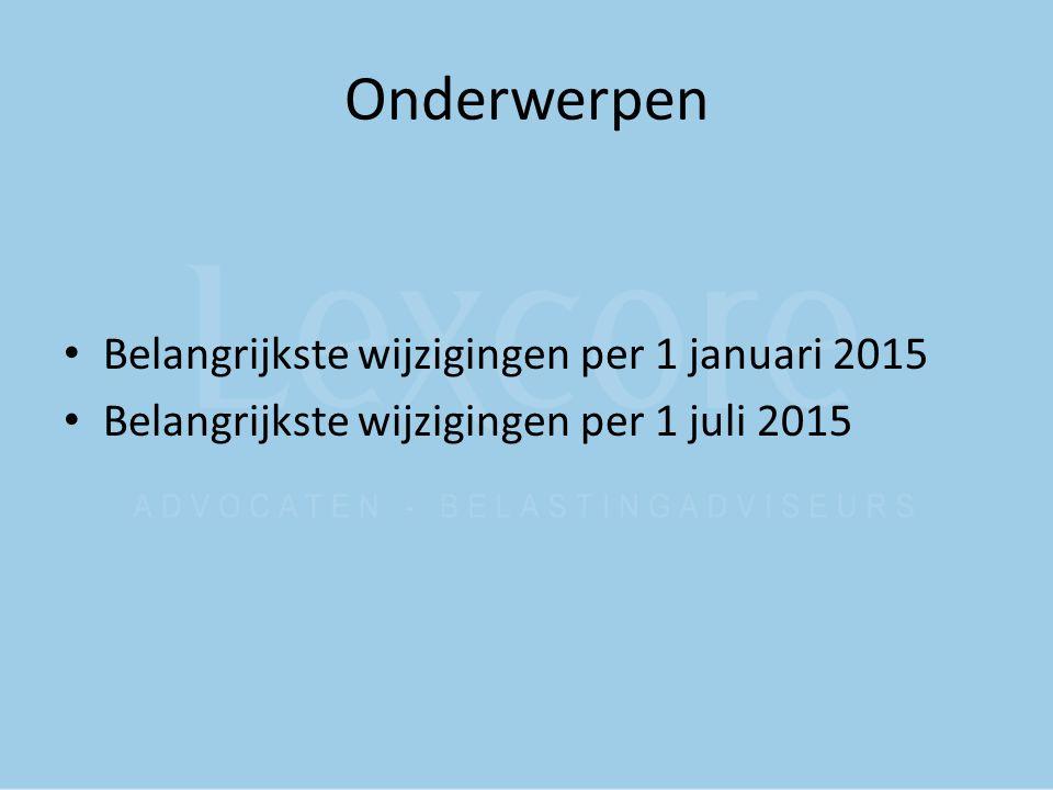 Onderwerpen Belangrijkste wijzigingen per 1 januari 2015