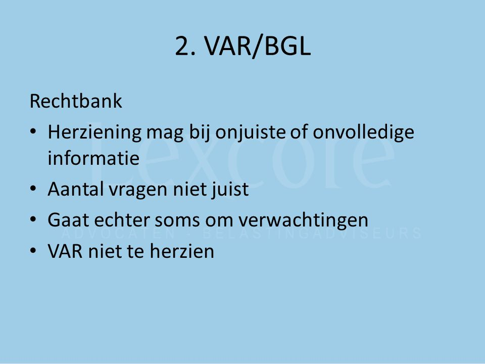 2. VAR/BGL Rechtbank. Herziening mag bij onjuiste of onvolledige informatie. Aantal vragen niet juist.