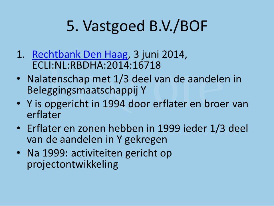 5. Vastgoed B.V./BOF Rechtbank Den Haag, 3 juni 2014, ECLI:NL:RBDHA:2014:16718.