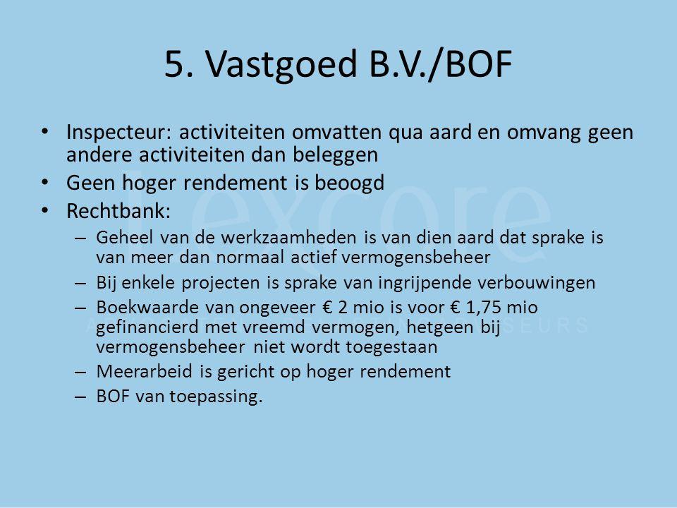 5. Vastgoed B.V./BOF Inspecteur: activiteiten omvatten qua aard en omvang geen andere activiteiten dan beleggen.