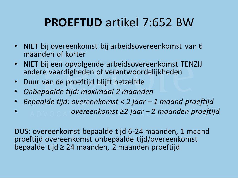 PROEFTIJD artikel 7:652 BW NIET bij overeenkomst bij arbeidsovereenkomst van 6 maanden of korter.