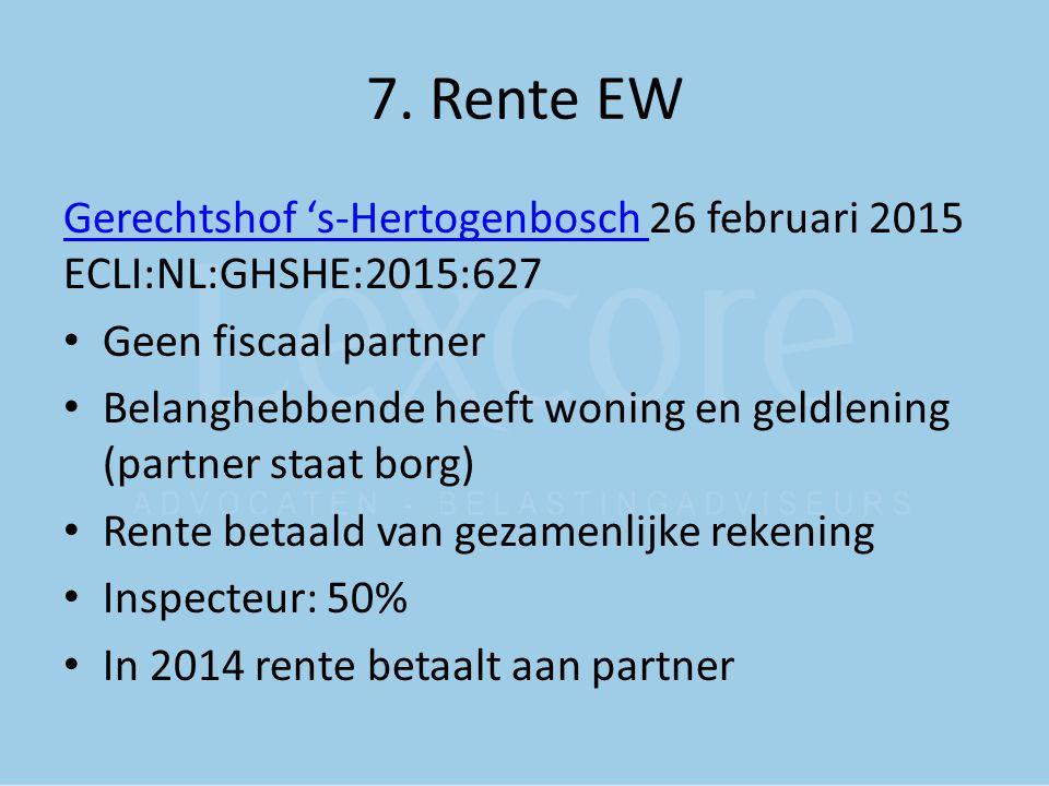 7. Rente EW Gerechtshof 's-Hertogenbosch 26 februari 2015 ECLI:NL:GHSHE:2015:627. Geen fiscaal partner.