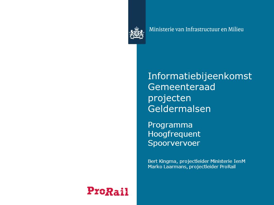 Informatiebijeenkomst Gemeenteraad projecten Geldermalsen Programma Hoogfrequent Spoorvervoer Bert Kingma, projectleider Ministerie IenM Marko Laarmans, projectleider ProRail