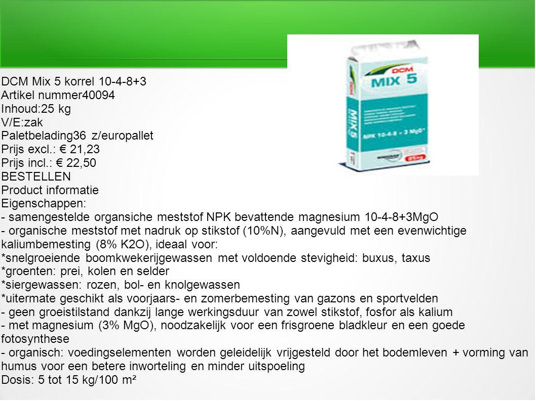DCM Mix 5 korrel 10-4-8+3 Artikel nummer40094. Inhoud:25 kg. V/E:zak. Paletbelading36 z/europallet.