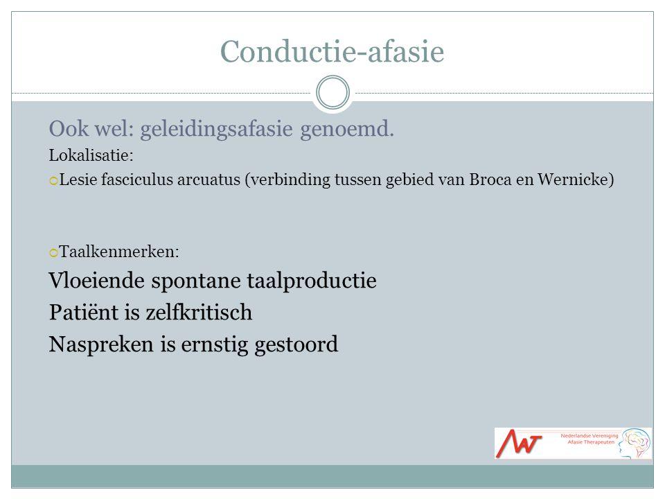Conductie-afasie Ook wel: geleidingsafasie genoemd.