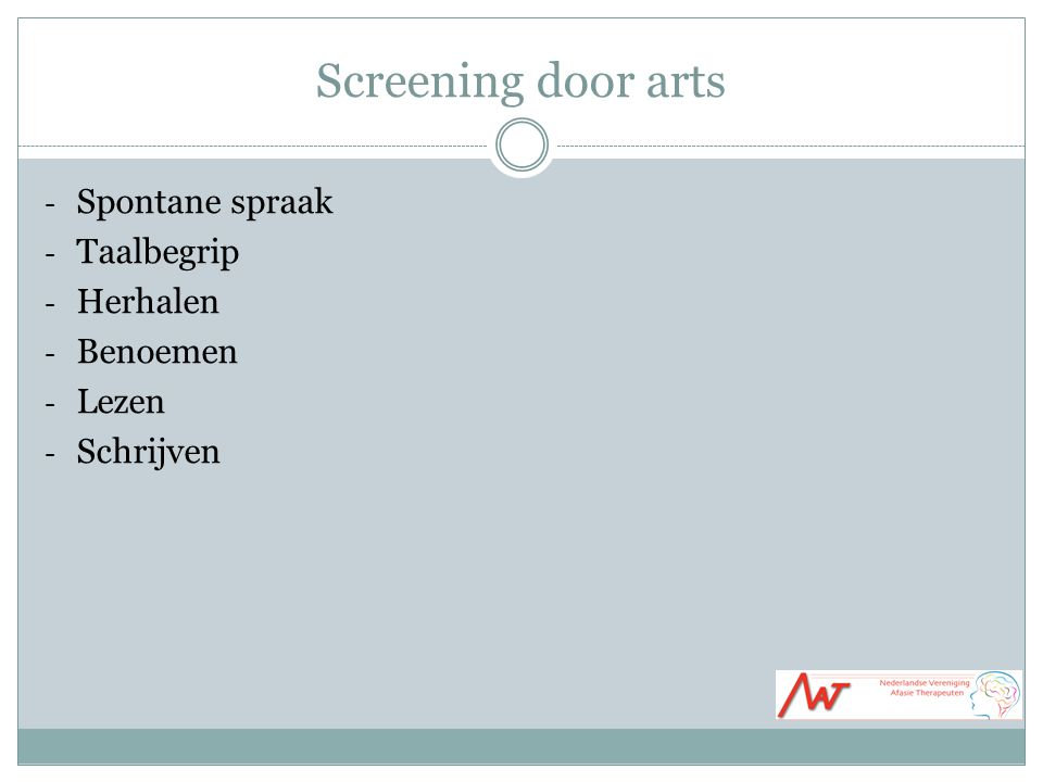 Screening door arts Spontane spraak Taalbegrip Herhalen Benoemen Lezen