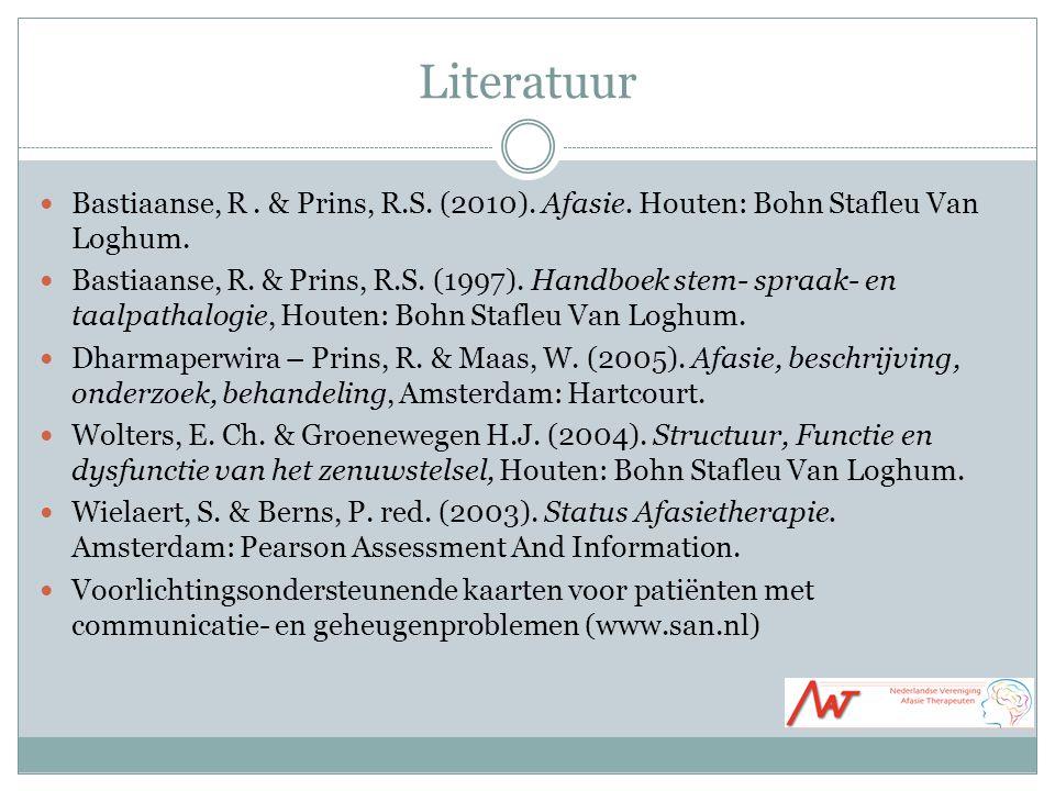 Literatuur Bastiaanse, R . & Prins, R.S. (2010). Afasie. Houten: Bohn Stafleu Van Loghum.