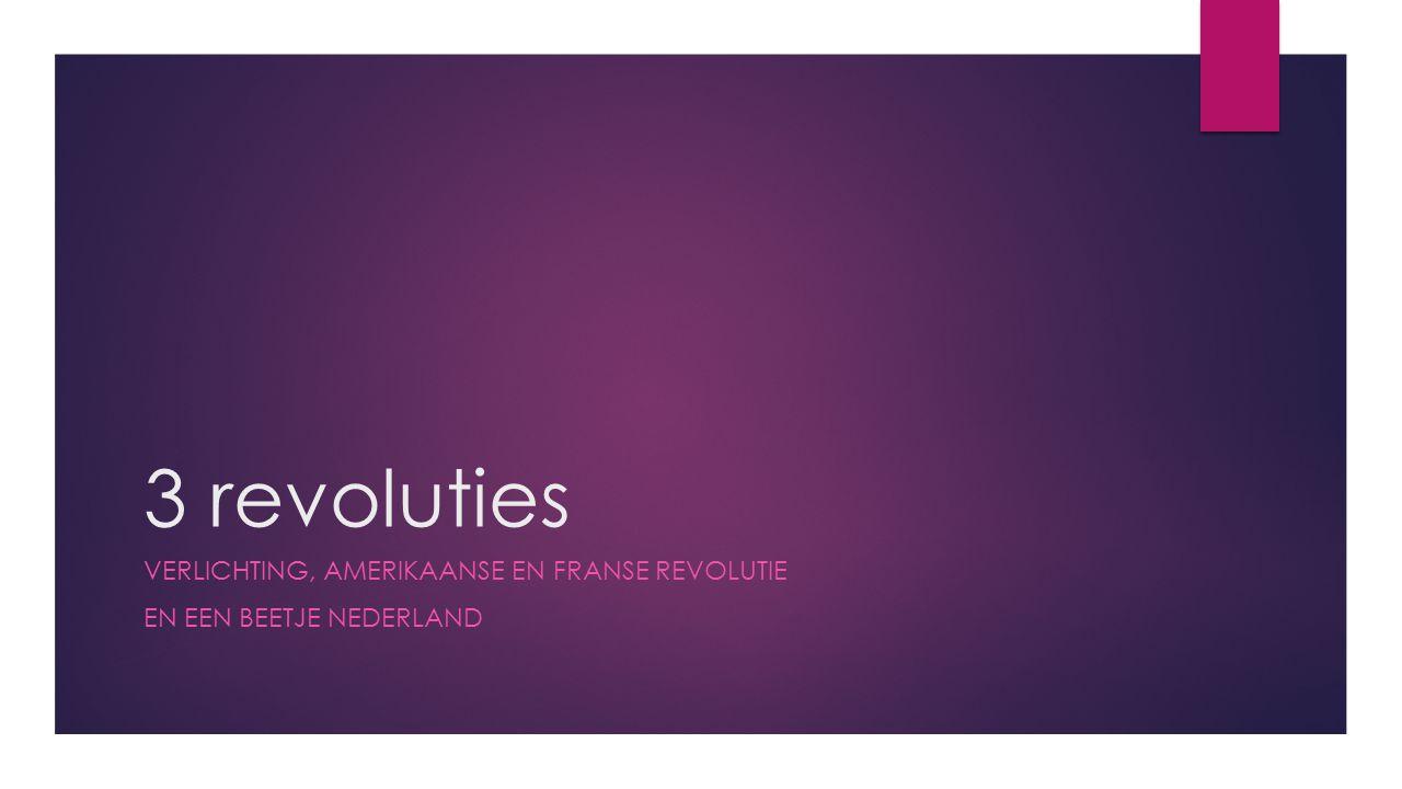 Verlichting, Amerikaanse en Franse revolutie En een beetje nederland