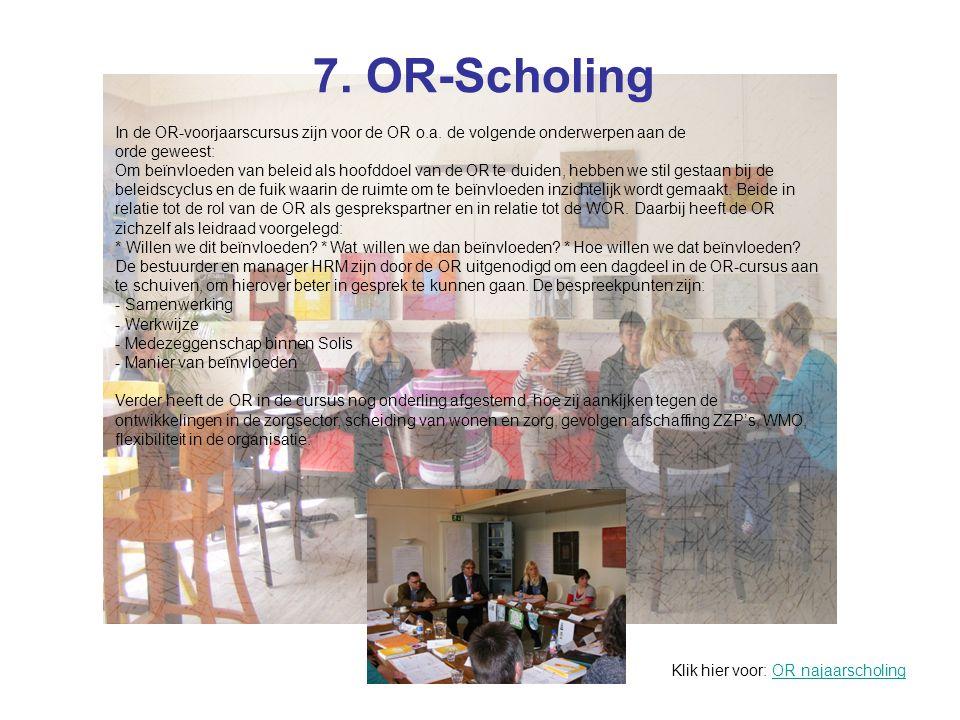 7. OR-Scholing In de OR-voorjaarscursus zijn voor de OR o.a. de volgende onderwerpen aan de. orde geweest: