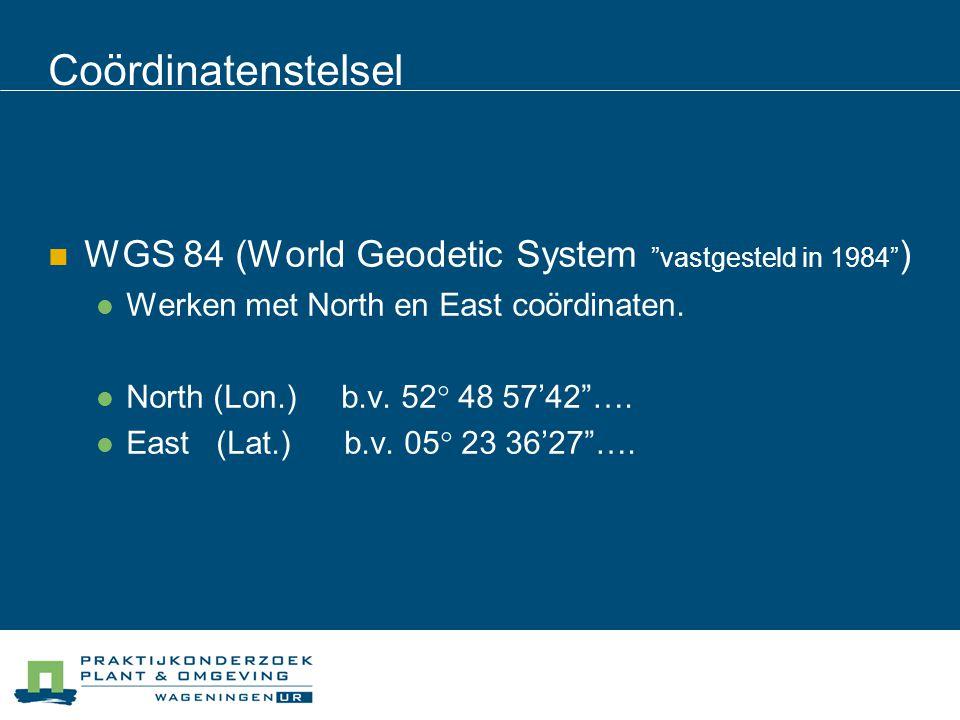 Coördinatenstelsel 17/04/2017. WGS 84 (World Geodetic System vastgesteld in 1984 ) Werken met North en East coördinaten.