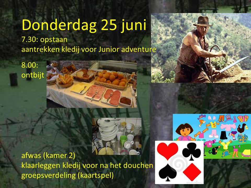 Donderdag 25 juni 7.30: opstaan aantrekken kledij voor Junior adventure. 8.00: ontbijt. afwas (kamer 2)