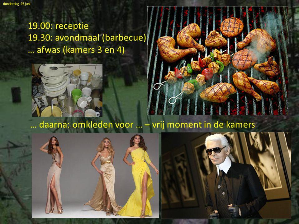 19.00: receptie 19.30: avondmaal (barbecue) … afwas (kamers 3 en 4)