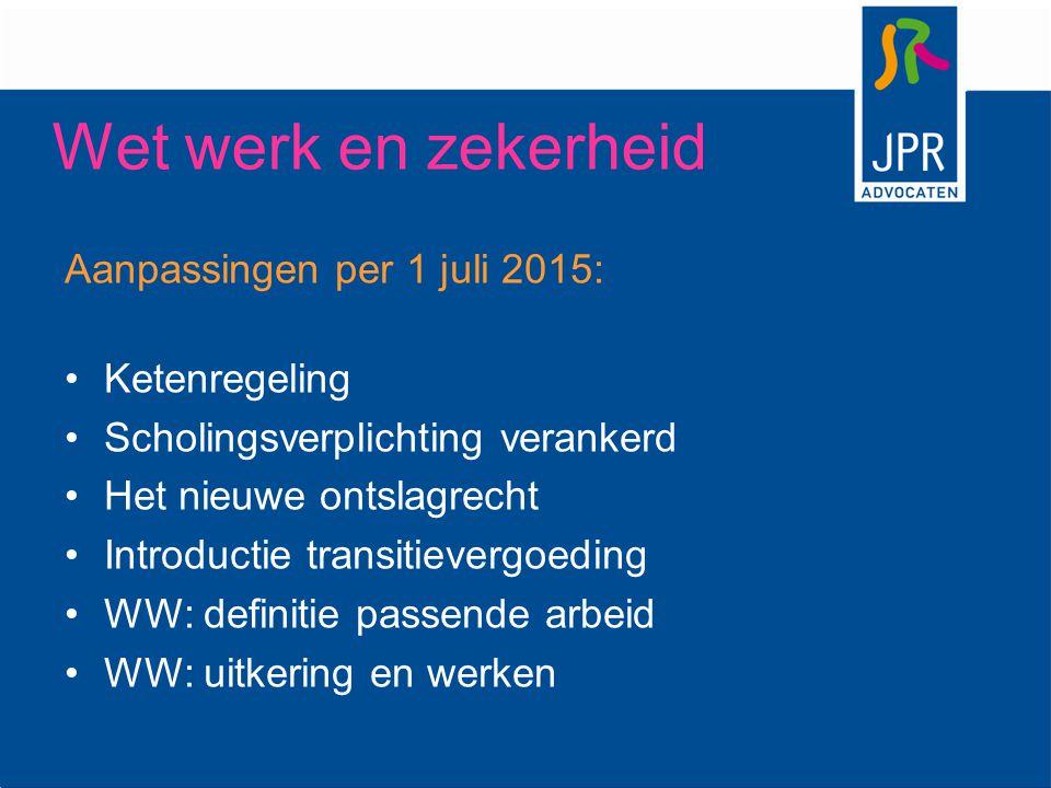 Wet werk en zekerheid Aanpassingen per 1 juli 2015: Ketenregeling