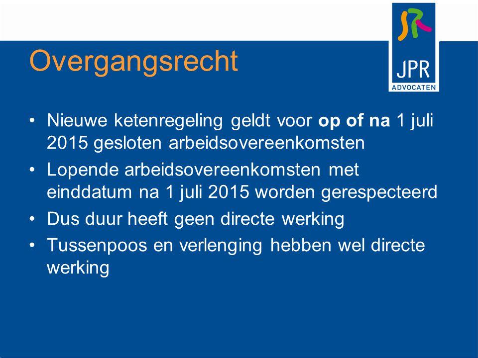 Overgangsrecht Nieuwe ketenregeling geldt voor op of na 1 juli 2015 gesloten arbeidsovereenkomsten.