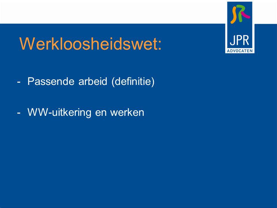 Werkloosheidswet: Passende arbeid (definitie) WW-uitkering en werken
