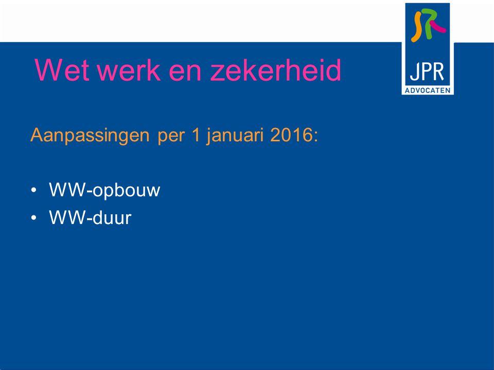 Wet werk en zekerheid Aanpassingen per 1 januari 2016: WW-opbouw