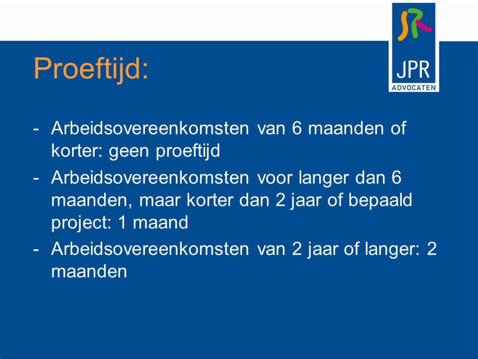 Proeftijd: Arbeidsovereenkomsten van 6 maanden of korter: geen proeftijd.
