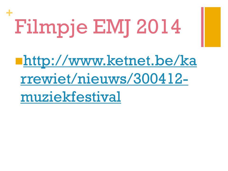 Filmpje EMJ 2014 http://www.ketnet.be/ka rrewiet/nieuws/300412- muziekfestival