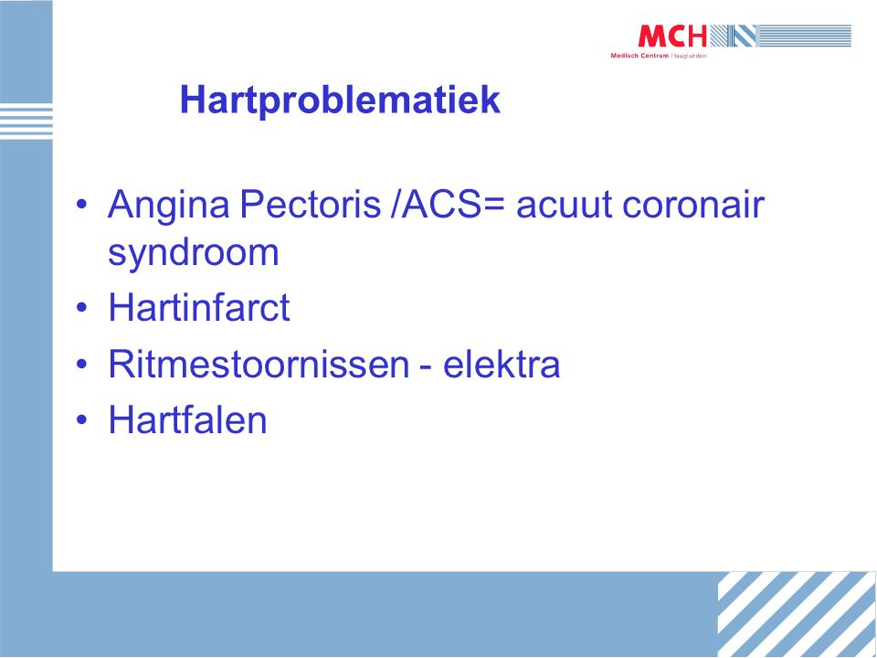 Hartproblematiek Angina Pectoris /ACS= acuut coronair syndroom. Hartinfarct. Ritmestoornissen - elektra.