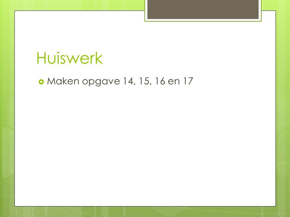 Huiswerk Maken opgave 14, 15, 16 en 17
