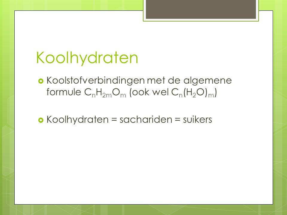 Koolhydraten Koolstofverbindingen met de algemene formule CnH2mOm (ook wel Cn(H2O)m) Koolhydraten = sachariden = suikers.
