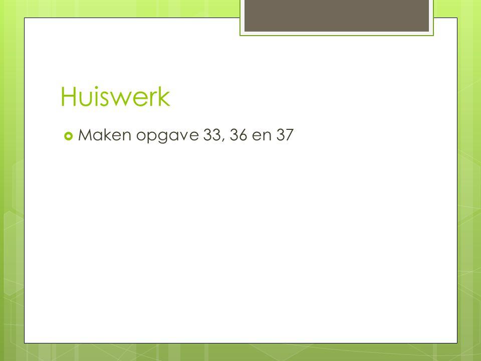 Huiswerk Maken opgave 33, 36 en 37