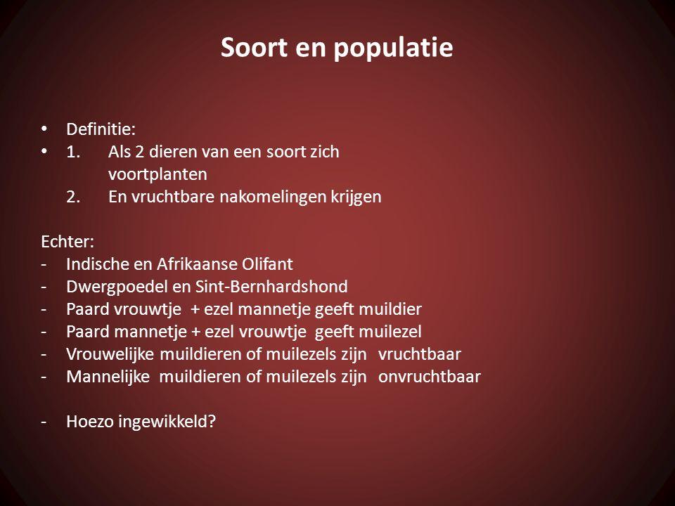 Soort en populatie Definitie: 1. Als 2 dieren van een soort zich