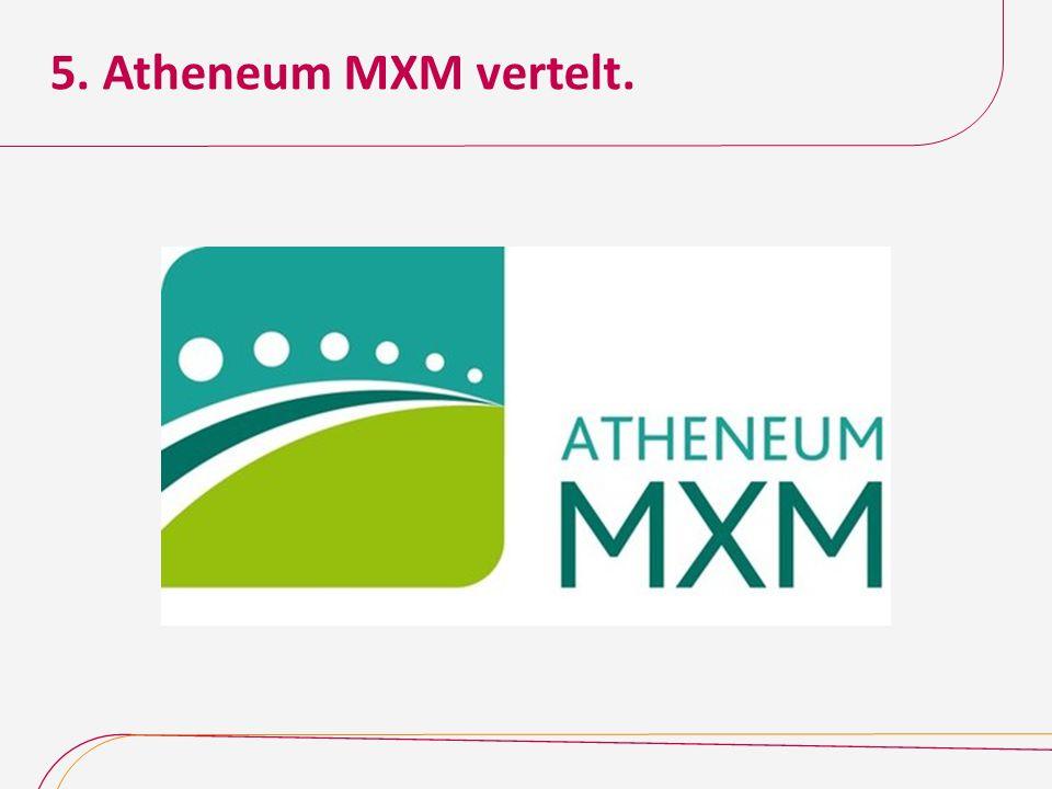 5. Atheneum MXM vertelt.