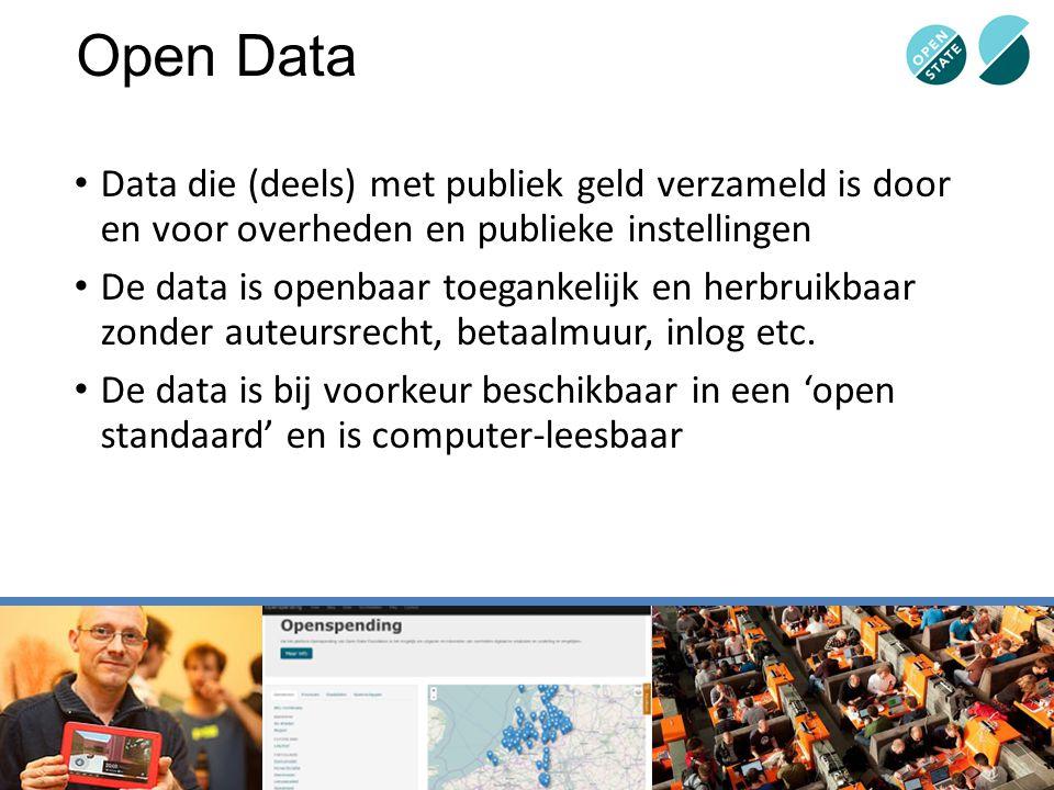 Open Data Data die (deels) met publiek geld verzameld is door en voor overheden en publieke instellingen.