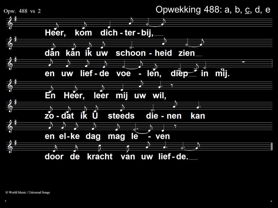 . Opwekking 488: a, b, c, d, e . .