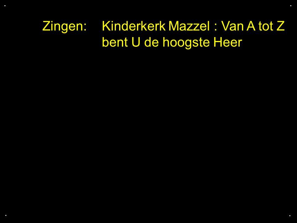 Zingen: Kinderkerk Mazzel : Van A tot Z bent U de hoogste Heer